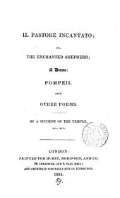 Il pastore incantato; or, The enchanted shepherd, a drama; Pompei, and other poems, by a student of the Temple [J. Beldam].