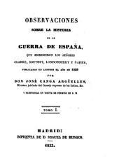 Observaciones sobre la historia de la guerra de España que escribieron los señores Clarke, Southey, Londonderry y Napier: Volúmenes 1-3
