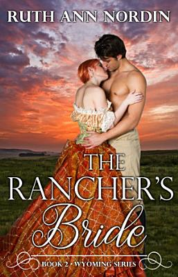 The Rancher s Bride  A Historical Western with Suspense  Romance  and Humor