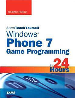 Sams Teach Yourself Windows Phone 7 Game Programming in 24 Hours Book