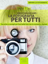 Impara la fotografia. Livello 1: La fotografia per tutti