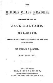 The middle class reader: comprising the story of Jack Halyard, the sailor boy. Designed for American children in families and schools