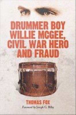 Drummer Boy Willie McGee  Civil War Hero and Fraud PDF