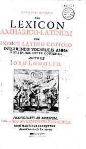Lexicon amharico-latinum, cum indice latino copioso inquirendis vocabulis amharicis in hoc opere contentis auctore Jobo Ludolfo