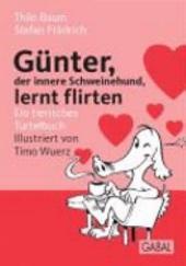 Günter, der innere Schweinehund, lernt flirten: Ein tierisches Turtelbuch
