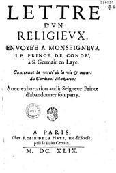Lettre d'un religieux à Monseigneur le prince de Condé, à S. Germain en Laye [par Brousse] : contenant la vérité de la vie & Moeurs du cardinal Mazarin...