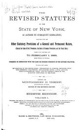 The Revised Statutes of the State of New York: As Altered by Subsequent Legislation: Together with the Other Statutory Provisions of a General and Permanent Nature, (except the Code of Civil Procedure, the Code of Criminal Procedure, and the Penal Code,) Passed from the Year 1778 to February 1, 1889, and Now in Force; Arranged in Connection with the Same Or Kindred Subjects in the Revised Statutes; to which are Added an Analysis of the Entire Work; References to Judicial Decision Upon the Different Enactments: Explanatory Notes: a Full and Complete Alphabetical Index; and an Indexed Table of the Statutes Contained in the Work, Volume 1