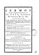 A Sermon Preached in the Cathedral Church of St. Paul, London: on Thursday, June 6, 1799: Being the Time of the Yearly Meeting of the Children Educated in the Charity-schools, in and about the Cities of London and Westminster. By Thomas Rennell, ... To which is Annexed, An Account of the Society for Promoting Christian Knowledge, Volume 12
