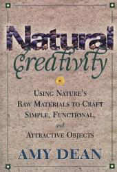 Natural Creativity: Exploring and Using Nature's Raw Material to Craft Simple, Functional, and Attractive Objects
