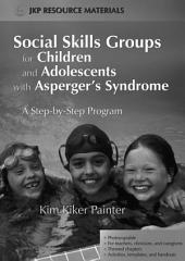 Social Skills Groups for Children and Adolescents with Asperger's Syndrome: A Step-by-Step Program