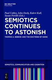 Semiotics Continues to Astonish: Thomas A. Sebeok and the Doctrine of Signs