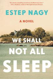We Shall Not All Sleep: A Novel
