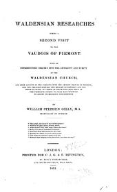 Waldensian Researches During a Second Visit to the Vaudois of Piemont: With an Introductory Inquiry Into the Antiquity and Purity of the Waldensian Church ...
