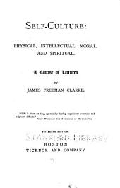 Self-culture: Physical, Intellectual, Moral, and Spiritual : a Course of Lectures