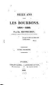 Seize ans sous les Bourbons: 1814 - 1830, Volume1