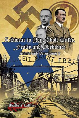 I Swear to You  Adolf Hitler  Fealty and Obedience PDF