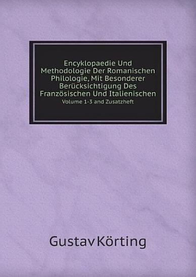 Encyklopaedie Und Methodologie Der Romanischen Philologie  Mit Besonderer Ber cksichtigung Des Franz sischen Und Italienischen PDF
