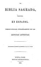 La Biblia Sagrada, traducida en Español. Version cotejada ... con las lenguas antiguas