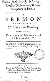 The Fatal Consequences of Bribery Exemplified in Judas: A Sermon Preached at St. Mary's in Reading. ... By William Reeves, ...