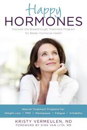 Happy Hormones: The Natural Treatment Programs for Weight Loss, PMS, Menopause, Fatigue,Irritability, Osteoporosis, Stress, Anxiety, Thyroid Imbalances and More