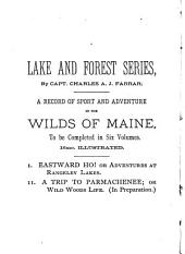 Eastward, Ho!: Or, Adventures at Rangeley Lakes : Containing the Amusing Experience and Startling Incidents Connected with a Trip of a Party of Boston Boys to the Wilds of Maine : a Story Based on Fact