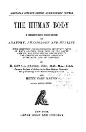 The Human Body: A Beginner's Text-book of Anatomy, Physiology and Hygiene : with Directions for Illustrating Important Facts of Man's Anatomy from that of the Lower Animals, and with Special References to the Effects of Alcoholic and Other Stimulants, and of Narcotics