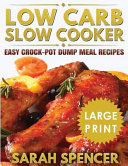Low Carb Slow Cooker    large Print Edition     Easy Crock Pot Dump Meal Recipes