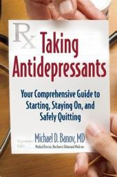 Taking Antidepressants: Your Comprehensive Guide to Starting, Staying On, and Safely Quitting