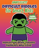 Difficult Riddles for Smart Kids   Funny Riddles   Riddles and Brain Teasers Families Will Love PDF