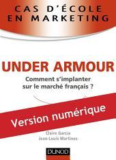 Cas d'école en marketing : UNDER ARMOUR: Comment s'implanter sur le marché français ?