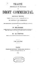 Traité théorique et pratique de droit commercial. Nouvelle édition comprenant dans un ordre nouveau, l'ouvrage publié sous le titre du contrat de commission ou des obligations conventionnelles en matière de commerce: Volume2