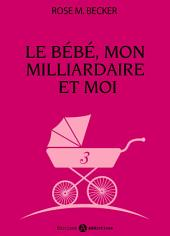 Le bébé, mon milliardaire et moi - 3