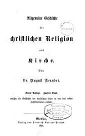 Allgemeine Geschichte der christlichen Religion und Kirche: Zweiter Band, welcher die Geschichte der christlichen Lehre in den drei ersten Jahrhunderten enthält, Volume 2