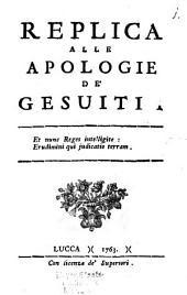 Replica alle Apologie de'Gesuiti ...
