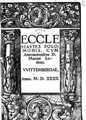 Ecclesiastes Solomonis: Cvm Annotationibus D. Martini Lutheri