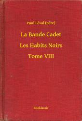 La Bande Cadet - Les Habits Noirs -: Volume8