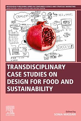 Transdisciplinary Case Studies on Design for Food and Sustainability