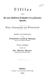 Ulfila oder die uns erhaltenen Denkmäler der gothischen Sprache. Text [of the extant portions of the Gothic Bible] Grammatik und Wörterbuch, herausg. von F.L. Stamm