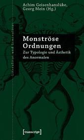 Monströse Ordnungen: Zur Typologie und Ästhetik des Anormalen (unter Mitarbeit von Rasmus Overthun)