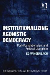 Institutionalizing Agonistic Democracy: Post-Foundationalism and Political Liberalism