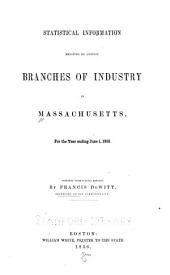 Statistical Information Relating to Certain Branches of Industry in Massachusetts, for the Year Ending ...