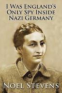 I Was England's Only Spy Inside Nazi Germany