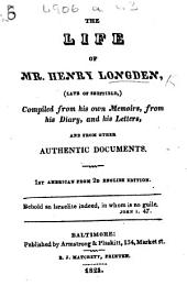 The life of H. Longden ... and other documents, compiled from his own Memoirs. To which is affixed a funeral discourse by W. Bramwell