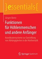 Funktionen für Höhlenmenschen und andere Anfänger: Koordinatensysteme zur Darstellung von Abhängigkeiten in der Mathematik