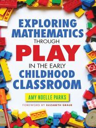 Exploring Mathematics Through Play In The Early Childhood Classroom Book PDF