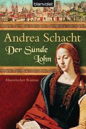 Der Sünde Lohn: Historischer Roman