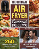 The Ultimate Air Fryer Cookbook for Two  250 Foolproof  Quick   Easy Air Fryer Recipes for Two That Will Make Your Life Easier