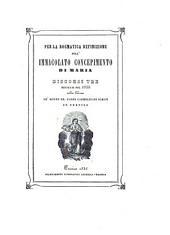 Per la dogmatica definizione dell'Immacolato Concepimento di Maria discorsi tre recitati nel 1855 nella Chiesa de' molto rr. Padri Carmelitani Scalzi in Treviso