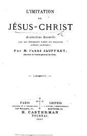 L'Imitation de Jésus-Christ. Traduction nouvelle avec des réflexions tirées des meilleurs auteurs ascétiques, par M. l'abbé Jauffret