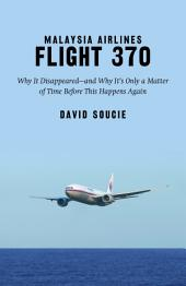 Malaysia Airlines Flight 370: Why It Disappeared and Why It s Only a Matter of Time Before This Happens Again